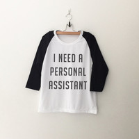 I need a personal assistant T-Shirt sweatshirt womens girls teens unisex grunge tumblr instagram blogger punk swag dope hipster gifts merch
