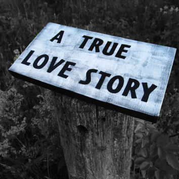 A True Love Story. Wooden Sign. Love Sign. Wedding Sign. Love story sign. Happily Ever After.