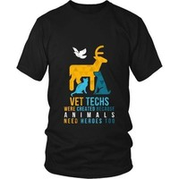 Vet T Shirt - Vet Techs were created because Animals need heroes too