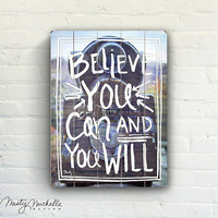 Believe You Can - Handscripted Inspration over photo - Slatted Plank Wood Sign