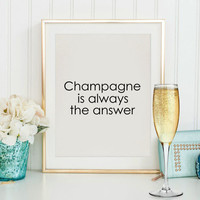 Champagne Poster, Champagne Print, Home Decor,Champagne Print,Champagne Is Always The Answer,Motivation Print,Wall Decor Poster