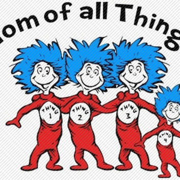 Dr. Suess Mom of all Things Custom Printable Digital Iron On Transfer Clip Art DIY Tshirts Onesuits Instant Download