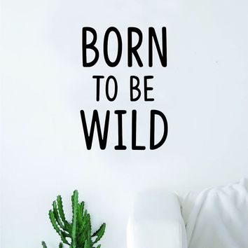 Born to Be Wild Quote Wall Decal Sticker Bedroom Home Room Art Vinyl Inspirational Teen Baby Nursery Adventure