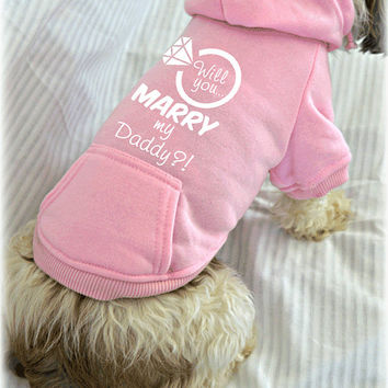 Will You Marry My Daddy Wedding Proposal Idea. Dog Sweatshirts. Small Pet Clothes. Wedding Announcement Idea.
