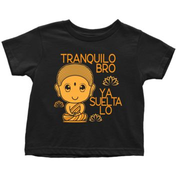 TRANQUILO BRO YA SUELTA LO ** Spanish Buda Quote Funny Gift * Toddler T-Shirt 100% Cotton