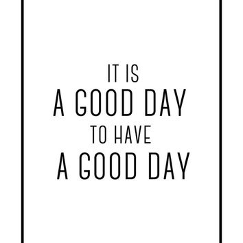 It's a good day to have a good day Printable, Typography Poster, Black and White Poster, Wall Art Poster, Home Decor,  Minimal Wall Art