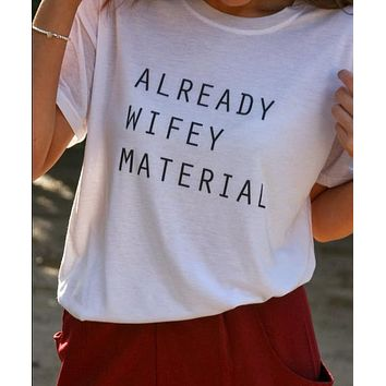 ALREADY WIFEY MATERIAL Tee