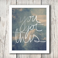 You Got This - Inspirational Quote - Digital Print