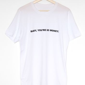 Baby You're So Money Tee