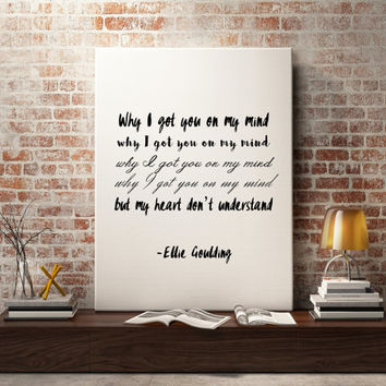 Ellie Goulding quote, song quotes, song lyric art, wall art, print, canvas, art custom - Why I got you on my mind