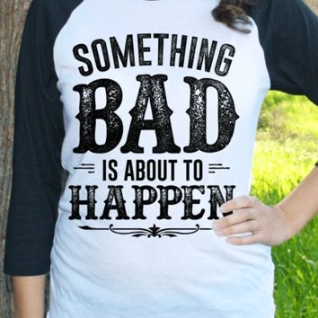 Something Bad |  3/4 Sleeve Baseball Tee