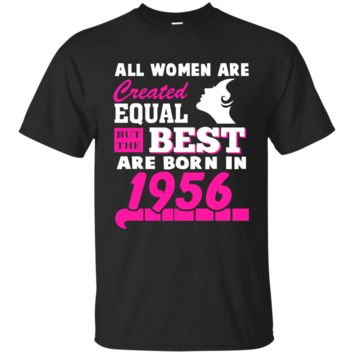 All Women Are Created Equal But The Best Are Born In 1956 - Birthday Gift T-Shirts G200 Gildan Ultra Cotton T-Shirt
