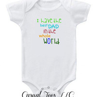 I Have the Best Dad in the Whole World Funny Baby Bodysuit  for the Baby