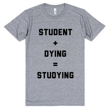 Student + Dying = Studying | Athletic T-Shirt | SKREENED