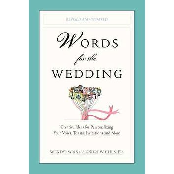 Words for the Wedding: Creative Ideas for Personalizing Your Vows, Toasts, Invitations, and