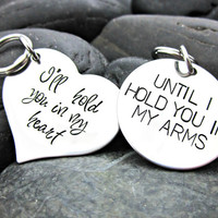 I'll Hold You In My Heart Until I Hold You In My Arms - Long Distance / Military Couple Keychain Set