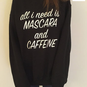 All i need is mascara and caffeine sweatshirt black crewneck fangirls jumper funny saying fashion