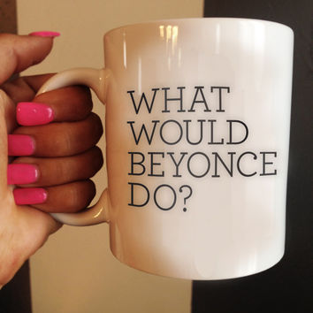 What Would Beyonce Do?, Quote Mug, Beyonce Mug, Ceramic Mug, typography, Beyonce Quote, Beyonce Hours