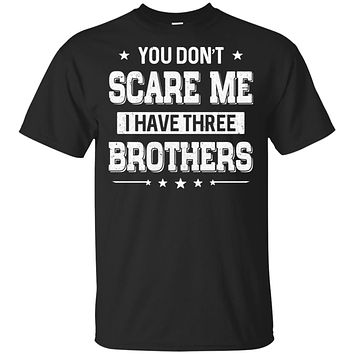 You Don't Scare Me I Have Three Brother