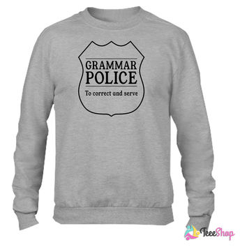Grammar Police. To Correct and Serve Crewneck sweatshirtt