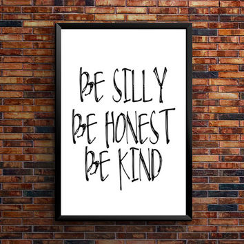 "PRINTABLE ""Be Silly Be Honest Be Kind"" Printable Wall Art Quotes Inspirational Typography Print Black and White Art Print Instant Download"