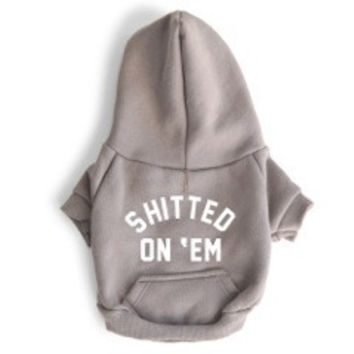 SHITTED ON 'EM [DOG SWEATSHIRT]