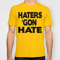 Haters Gon Hate T-shirt by Raunchy Ass Tees