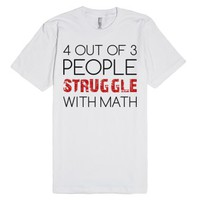 4 Out of 3 People Struggle with Math-Unisex White T-Shirt