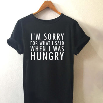 I'm sorry For what i said When i was Hungry • T shirt sport • Quote T shirt • Slogan T shirt • Made to order
