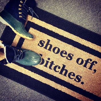 Shoes Off, Bitches™ door mat, doormat, area rug, decorative / novelty doormat 20x34