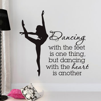 Dance Wall Decal Quote Dancing With The Feet Is One Thing But Dancing With The Heart Is Another Dancer Ballerina Ballet Wall Art Gift Q254