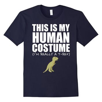 This Is My Human Costume I'm Really a T-REX Halloween Shirt