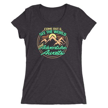 Come Out and See the World Adventure Awaits Ladies' t-shirt, gift for Outdoor Enthusiasts, Bikers, Hikers and Kayakers