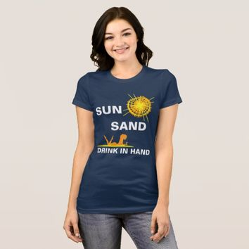 Sun Sand Drink In Hand Funny customizable T-Shirt
