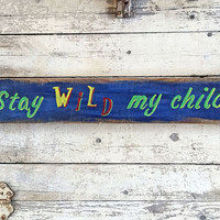 Quotes About Little Boys Girls, Bedroom Nursery Wall Wood Signs Sayings, Stay Wild My Child, Quotes For Happiness and Life