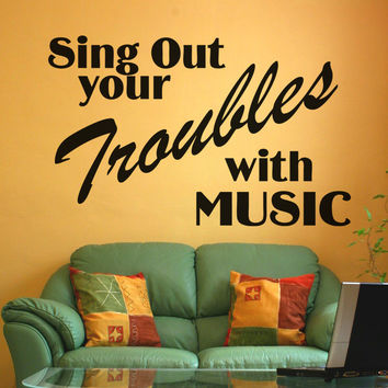 Vinyl Wall Decal Sticker Sing Out Your Troubles #OS_AA1285