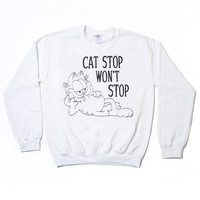 Cat Stop Won't Stop Sweatshirt (Select Size)