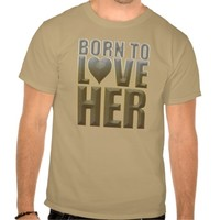 Born To Love Her T-shirts