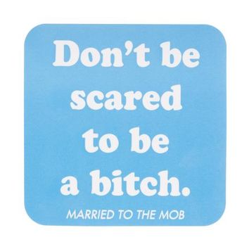The Don't be Scared to be a Bitch Sticker