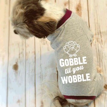 Turkey Gobble Til You Wobble Small Dog Pajamas. Thanksgiving Day Dog Shirt. Gift for Dog Lover.