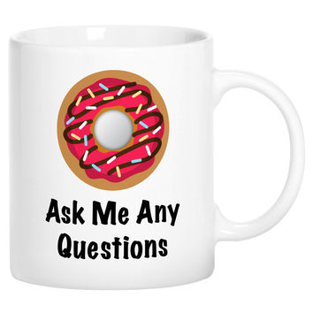 Donut Ask Me Any Questions Funny Novelty Ceramic Coffee Mug Cup with Gift Box