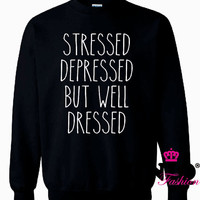 Stressed Depressed But Well Dressed Funny Crop Top Cropped Tank tumblr fashion trill swag mean girls t-shirt sweatshirt sweater
