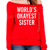 Christmas Gift - World's Okayest Sister - Womens off shoulder - Slouchy Oversized sweater - Off shoulder sweatshirt - Gift for sister