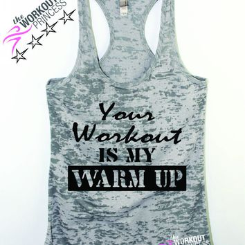 Your Workout is My Warm Up Burnout Gym tank
