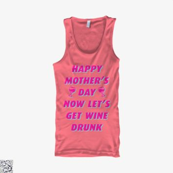 Happy Mother's Day Now Let's Get Wine Drunk, Mother's Day Tank Top