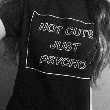 """Not Cute Just Psycho"" T-Shirt Tee"