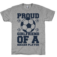 Proud Girlfriend Of A Soccer Player on an Athletic Grey T Shirt