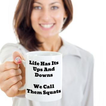 Funny Coffee Mug For Fitness Buffs, Gift For Personal Trainer Or Physical Education Teacher, Life Has Its Ups And Downs, We Call Them Squats