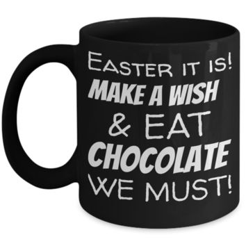 Easter Breakfast Mug Black Coffee Cup For Easter 2017 2018 Gifts For Family Grandparent Grandma Granddad Wive Husband Couples Funny Sayings Holiday Tea Coffee Mugs Cups Easter Make A Wish & Eat Chocolate We Must