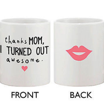 Mother's Day Cute Coffee Mug Cup for Mom - Thanks Mom I Turned Out Awesome